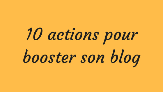 10 actions pour booster son blog