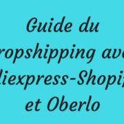 Guide du dropshipping avec Aliexpress-Shopify et Oberlo