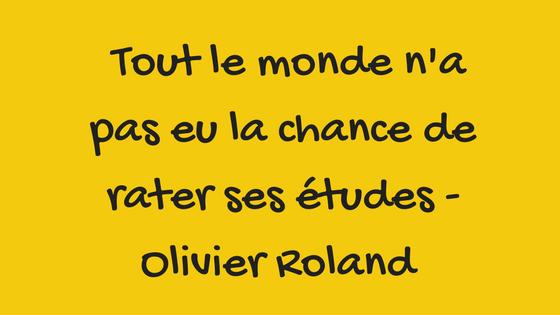 Tout le monde n'a pas eu la chance de rater ses études -Olivier Roland (1)